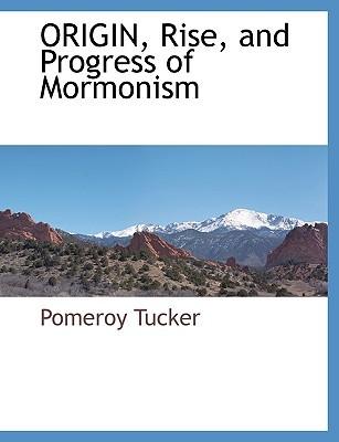 Origin, Rise, and Progress of Mormonism by Pomeroy Tucker