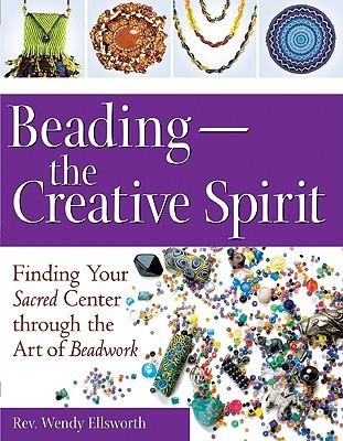 Beading--The Creative Spirit: Finding Your Sacred Center Through the Art of Beadwork