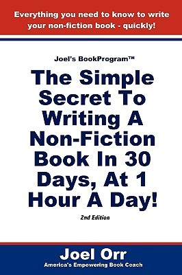 Joel's BookProgram: The Simple Secret to Writing a Non-Fiction Book in 30 Days, at 1 Hour a Day!