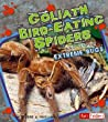 Goliath Bird-Eating Spiders: And Other Extreme Bugs