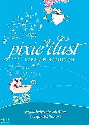 Pixie Dust: Magical Insights for Childbirth and Life with Little One
