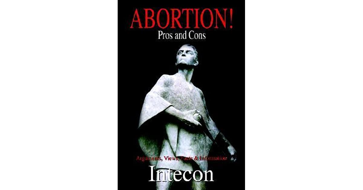 abortion pros cons and propaganda Legal abortion: arguments pro & con right to lifers only show concern for women's health when they can use it in their propaganda they invent or exaggerate.