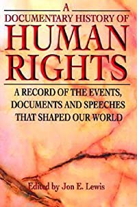 A Documentary History of Human Rights: A Record of the Events, Documents and Speeches that Shaped Our World