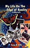 Tessa B. Dick: My Life on the Edge of Reality