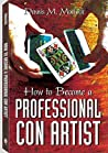 How to Become a Professional Con Artist by Dennis M. Marlock