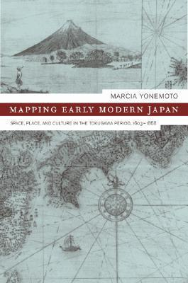 Mapping Early Modern Japan  Space, Place and Culture in the Tokugawa Period, 1603-1868