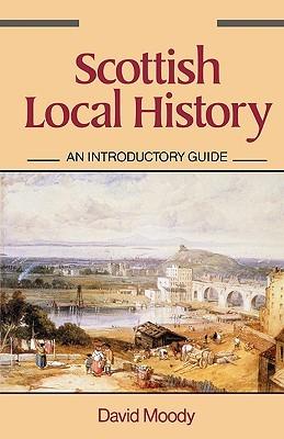 Scottish Local History by David  Moody