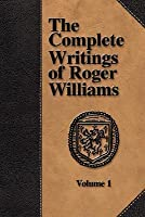The Complete Writings of Roger Williams - Volume 1