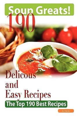Soup Greats  190 Delicious and Easy Soup Recipes - The Top 190 Best Recipes