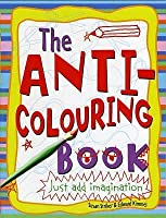 The Anti-Coloring Book: Creative Activities for Ages 6 and Up by ...