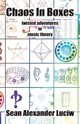 Chaos In Boxes: twisted adventures in music theory (print-on-demand edition)