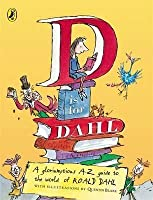 D Is For Dahl A gloriumptious A-Z guide to the world of Roald Dahl