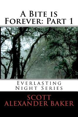 A Bite Is Forever: Part 1. Everlasting Night Series: Everlasting Night Series