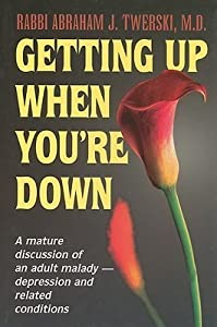 Getting Up When You're Down: A Mature Discussion of an Adult Malady - Depression and Related Conditions