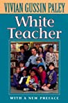 White Teacher by Vivian Gussin Paley