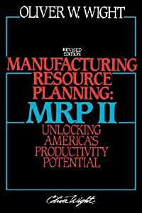 Manufacturing Resource Planning: MRP II: Unlocking America's Productivity Potential