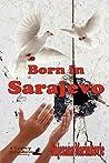 Born in Sarajevo by Snjezana Marinkovic