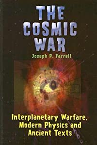 The Cosmic War: Interplanetary Warfare, Modern Physics, and Ancient Texts