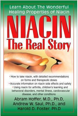 Niacin: The Real Story: Learn about the Wonderful Healing Properties of Niacin