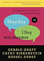 """""""they Say / I Say"""": The Moves That Matter in Academic Writing with Readings"""
