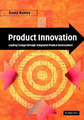 Product Innovation Leading Change through Integrated Product Development
