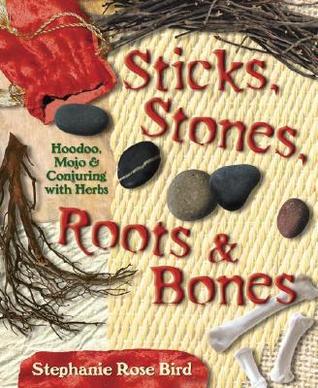 Sticks, Stones, Roots & Bones by Stephanie Rose Bird
