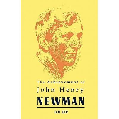 Achievement Of John Henry Newman By Ian Ker