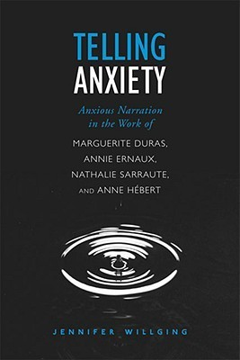 Telling-Anxiety-Anxious-Narration-in-the-Work-of-Marguerite-Duras-Annie-Ernaux-Nathalie-Sarraute-and-Anne-H-bert