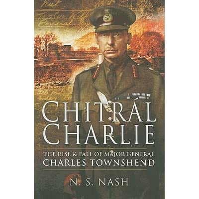 Chitral Charlie: The Rise and Fall of Major General Charles Townshend