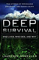 Deep Survival: Who Lives, Who Dies, and Why: True Stories of Miraculous Endurance and Sudden Death