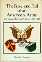 The Rise and Fall of an American Army: U.S. Ground Forces in Vietnam, 1965-1973