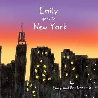 Emily Goes to New York  by  Emily and Professor X.