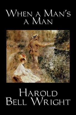 When a Man's a Man by Harold Bell Wright, Fiction, Classics, Historical, Sagas