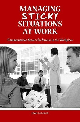 Managing-Sticky-Situations-at-Work-Communication-Secrets-for-Success-in-the-Workplace-
