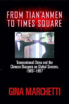 From Tian'anmen to Times Square: Transnational China and the Chinese Diaspora on Global Screens, 1989-1997