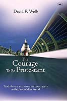 The Courage to be Protestant: Truth-lovers, Marketers and Emergents in the Post-modern World