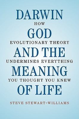 Darwin-God-and-the-Meaning-of-Life-How-Evolutionary-Theory-Undermines-Everything-You-Thought-You-Knew