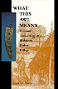 What This Awl Means: Feminist Archaeology at a Wahpeton Dakota Village