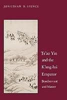 Ts'Ao Yin and the K'Ang Hsi Emperor: Bondservant and Master