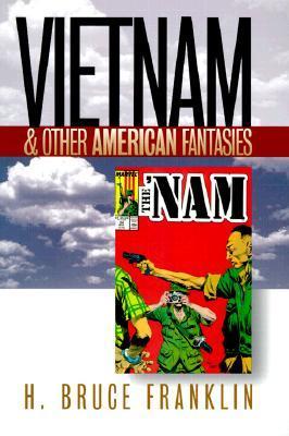Vietnam & Other American Fantasies