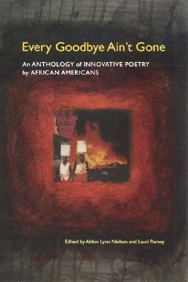Every Goodbye Aint Gone - An Anthology of Innovative Poetry by African Americans Modern and Contemporary Poetics