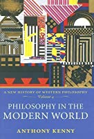 Philosophy in the Modern World (New History of Western Philosophy, vol. 4)