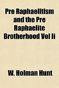 Pre Raphaelitism and the Pre Raphaelite Brotherhood Vol II