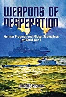 Weapons Of Desperation   German Frogmen And Midget Submarines Of World War II