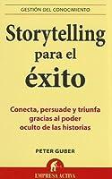 Storytelling para el éxito: Conecta, persuade y triunfa gracias al poder oculto de las historias
