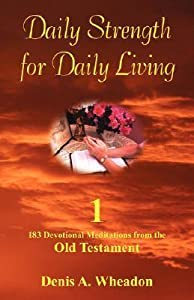 Daily Strength for Daily Living183 Devotional Meditations from the Old Testament Vol. 1
