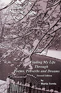 Finding My Life Through Poems, Proverbs and Dreams: Second Edition