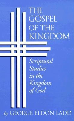 The Gospel of the Kingdom by George Eldon Ladd