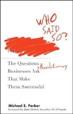 Who-Said-So-The-Questions-Revolutionary-Businesses-Ask-That-Make-Them-Successful