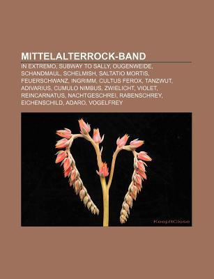 Mittelalterrock-Band: In Extremo, Subway to Sally, Ougenweide, Schandmaul, Schelmish, Saltatio Mortis, Feuerschwanz, Ingrimm, Cultus Ferox B. Cher Gruppe